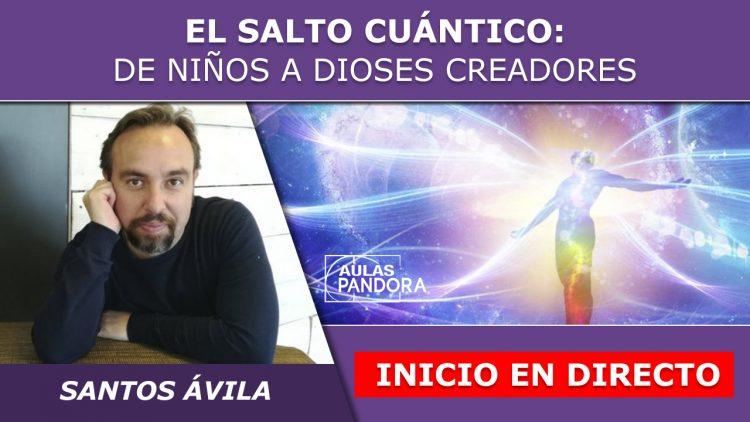 Santos Ávila – Inicio en directo – El Salto Cuántico, de niños a dioses creadores