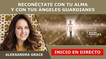 Aleksandra Grace – INICIO EN DIRECTO – reconectarte con tu Alma y ángeles guardianes