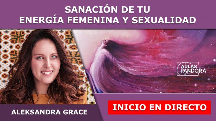 Aleksandra Grace – INICIO EN DIRECTO – SANACIÓN DE LA ENERGIA FEMENINA