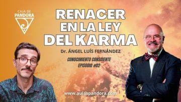 Ángel Luís Fernández – Cap 02 – RENACER EN LA LEY DEL KARMA