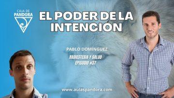 Pablo Domínguez – el poder de la intencion