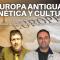 EUROPA ANTIGUA: GENÉTICA Y CULTURA con Jordi Garriga y Pablo Santa Cruz de la Vega, Carlos & Luis