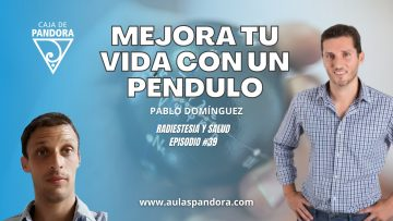 Pablo Dominguez – MEJORA TU VIDA CON UN PÉNDULO