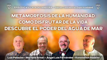 CAJA DE PANDORA #12 – Metamorfosis de la Humanidad, Como Disfrutar de la Vida, Descubre el Poder del Agua de Mar